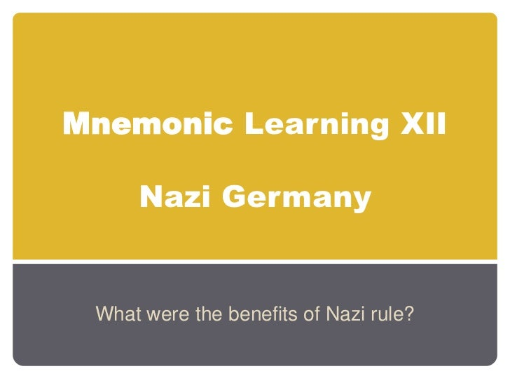 Mnemonic Learning XIINazi Germany<br />What were the benefits of Nazi rule?<br />