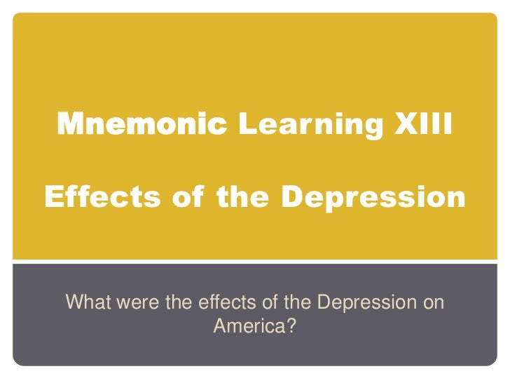 Mnemonic Learning XIIIEffects of the Depression<br />What were the effects of the Depression on America?<br />