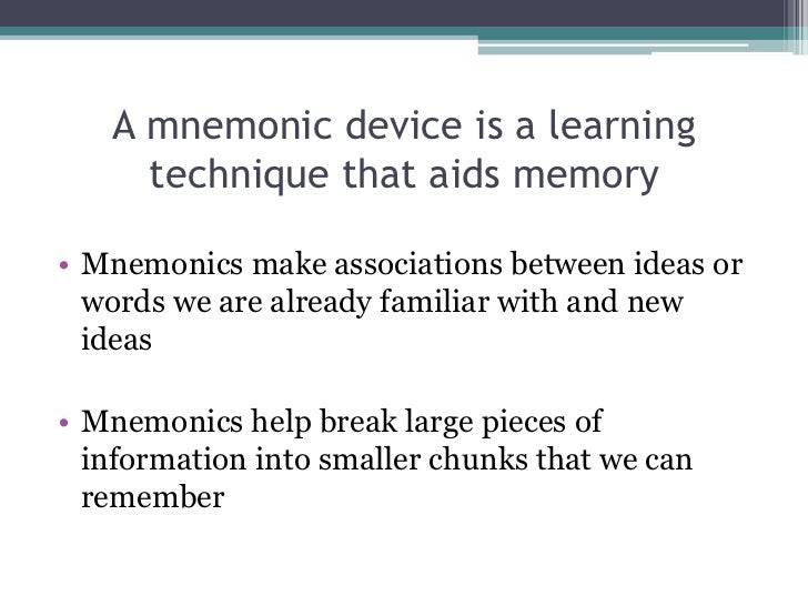 rote technique and mnemonic device Elaborative rehearsal can involve organizing the information, thinking of examples, creating an image in your head of the information and developing a way to remember the information through a mnemonic devicethere are several mnemonic devices that can facilitate elaborative rehearsal, such as using the first letter of a list of words to make a new word.