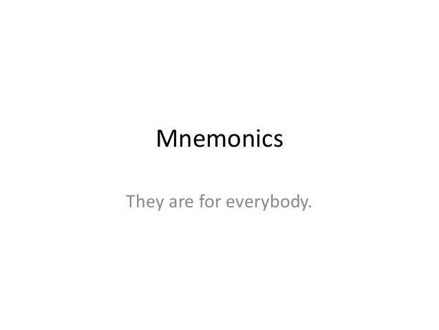 MnemonicsThey are for everybody.