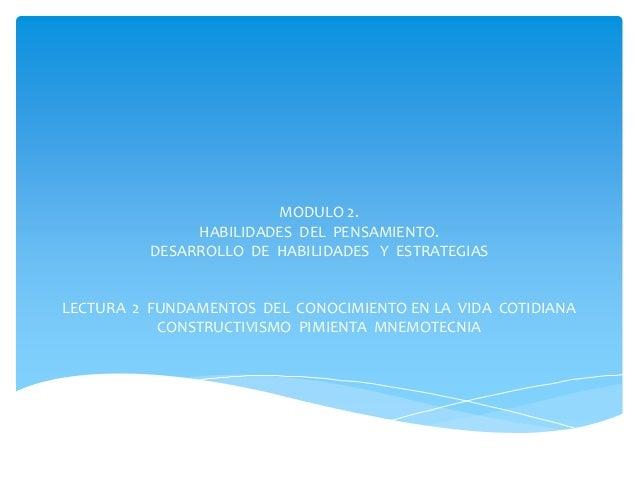 MODULO 2. HABILIDADES DEL PENSAMIENTO. DESARROLLO DE HABILIDADES Y ESTRATEGIAS LECTURA 2 FUNDAMENTOS DEL CONOCIMIENTO EN L...