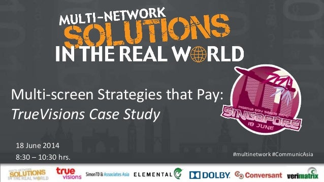 #multinetwork #CommunicAsia Multi-screen Strategies that Pay: TrueVisions Case Study 18 June 2014 8:30 – 10:30 hrs.