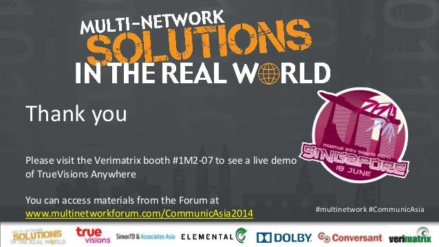 #multinetwork #CommunicAsia Thank you Please visit the Verimatrix booth #1M2-07 to see a live demo of TrueVisions Anywhere...