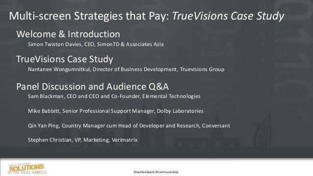 Multi-screen Strategies that Pay: TrueVisions Case Study Welcome & Introduction Simon Twiston Davies, CEO, SimonTD & Assoc...