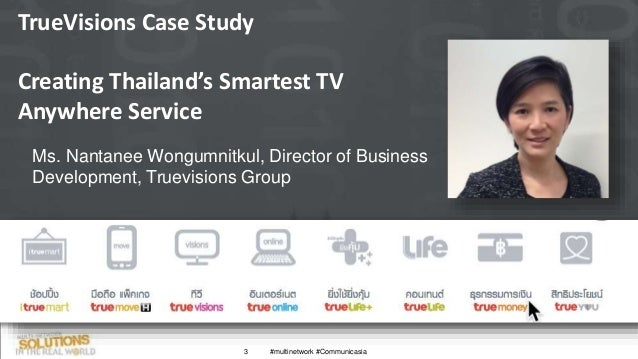 TrueVisions Case Study Creating Thailand's Smartest TV Anywhere Service 3 #multinetwork #Communicasia Ms. Nantanee Wongumn...