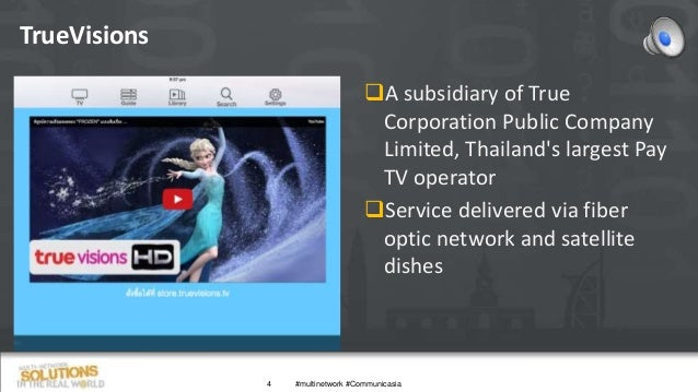 TrueVisions 4 A subsidiary of True Corporation Public Company Limited, Thailand's largest Pay TV operator Service delive...