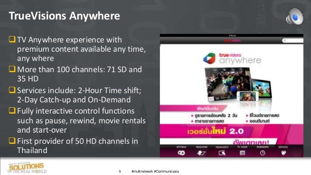 TrueVisions Anywhere 5 TV Anywhere experience with premium content available any time, any where More than 100 channels:...