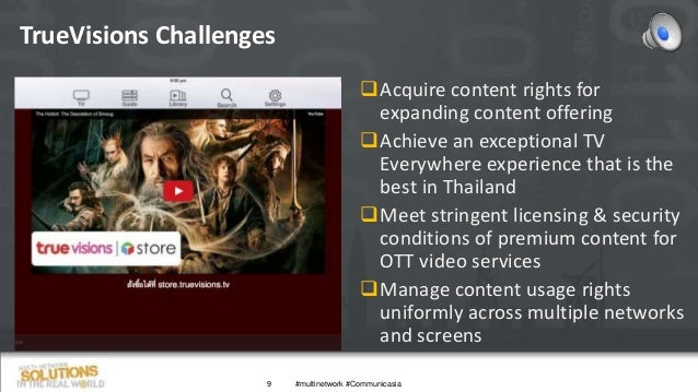 TrueVisions Challenges 9 Acquire content rights for expanding content offering Achieve an exceptional TV Everywhere expe...