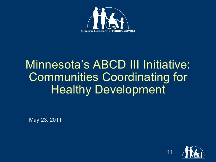Minnesota's ABCD III Initiative: Communities Coordinating for Healthy Development May 23, 2011
