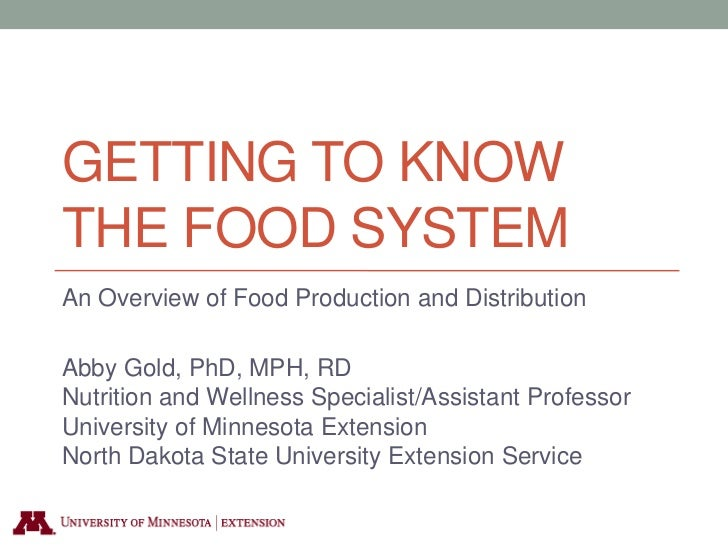GETTING TO KNOWTHE FOOD SYSTEMAn Overview of Food Production and DistributionAbby Gold, PhD, MPH, RDNutrition and Wellness...