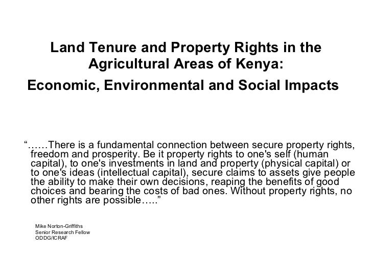 "Land Tenure and Property Rights in the Agricultural Areas of Kenya: Economic, Environmental and Social Impacts   <ul><li>""..."