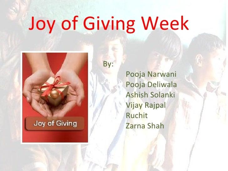 Joy of Giving Week By: Pooja Narwani Pooja Deliwala Ashish Solanki Vijay Rajpal Ruchit Zarna Shah