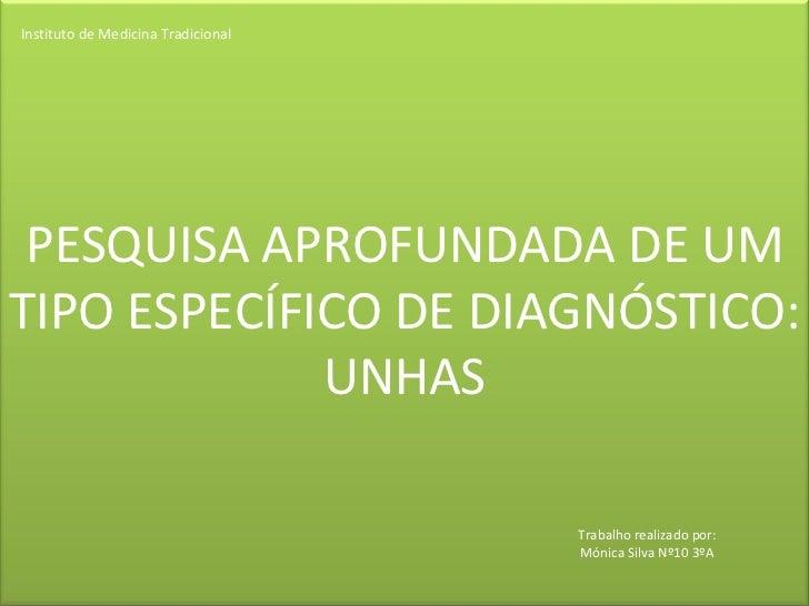 Instituto de Medicina Tradicional PESQUISA APROFUNDADA DE UM TIPO ESPECÍFICO DE DIAGNÓSTICO: UNHAS  Trabalho realizado po...