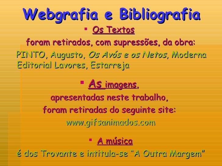 Webgrafia e Bibliografia <ul><li>Os Textos   </li></ul><ul><li>foram retirados, com supressões, da obra: </li></ul><ul><li...