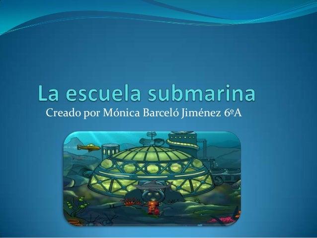 Creado por Mónica Barceló Jiménez 6ºA