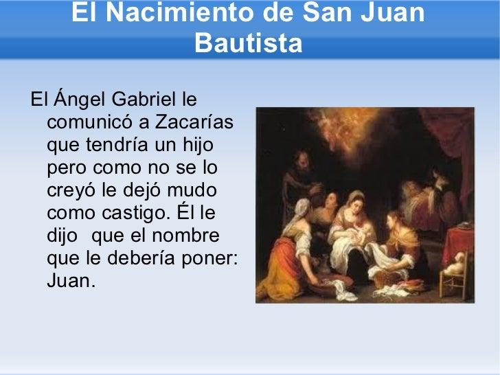 <ul><li>El Ángel Gabriel le comunicó a Zacarías que tendría un hijo pero como no se lo creyó le dejó mudo como castigo. Él...