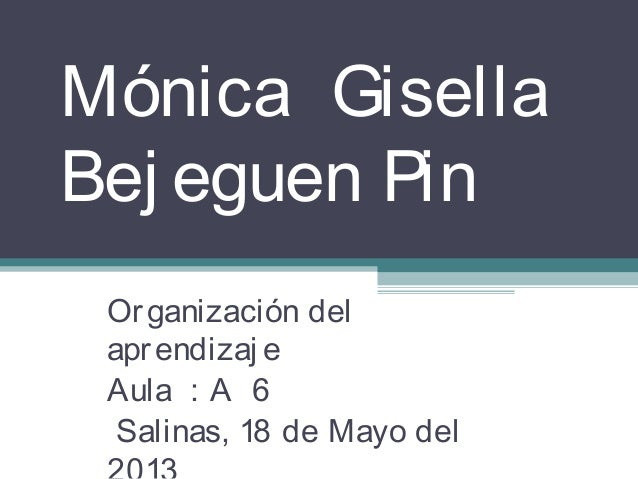 Mónica GisellaBej eguen PinOrganización delaprendizaj eAula : A 6Salinas, 18 de Mayo del