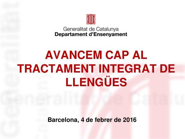 AVANCEM CAP AL TRACTAMENT INTEGRAT DE LLENGÜES Barcelona, 4 de febrer de 2016