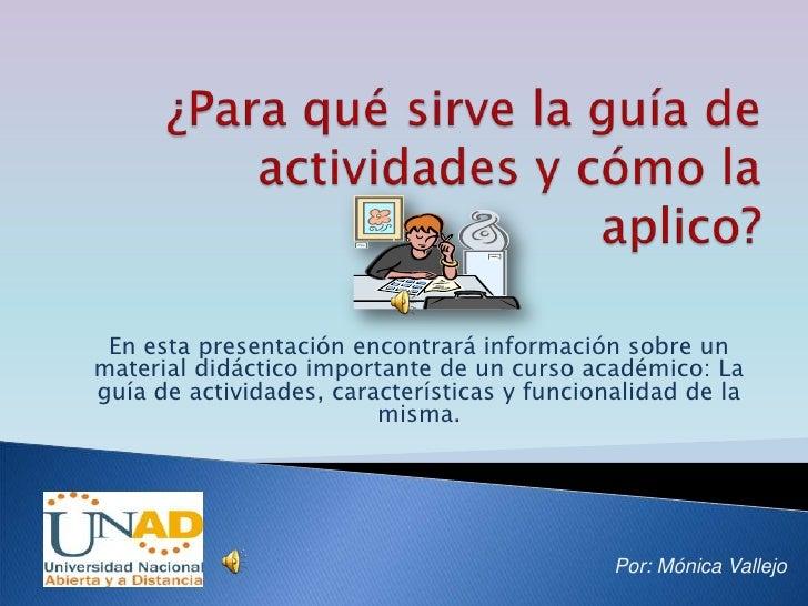 ¿Para qué sirve la guía de actividades y cómo la aplico?<br />En esta presentación encontrará información sobre un materia...