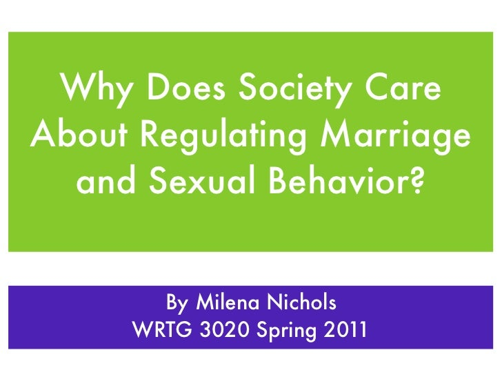 Why Does Society CareAbout Regulating Marriage  and Sexual Behavior?       By Milena Nichols     WRTG 3020 Spring 2011