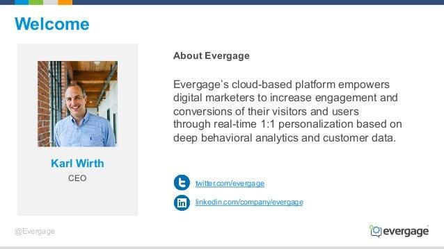 @Evergage Welcome twitter.com/evergage linkedin.com/company/evergage Karl Wirth CEO Evergage's cloud-based platform empowe...