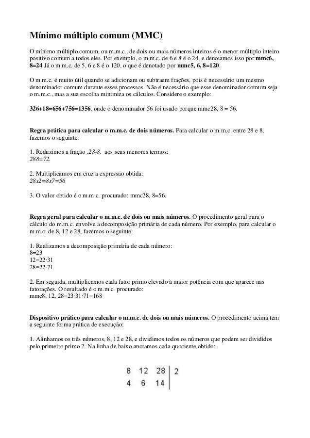 Mínimo múltiplo comum (MMC) O mínimo múltiplo comum, ou m.m.c., de dois ou mais números inteiros é o menor múltiplo inteir...