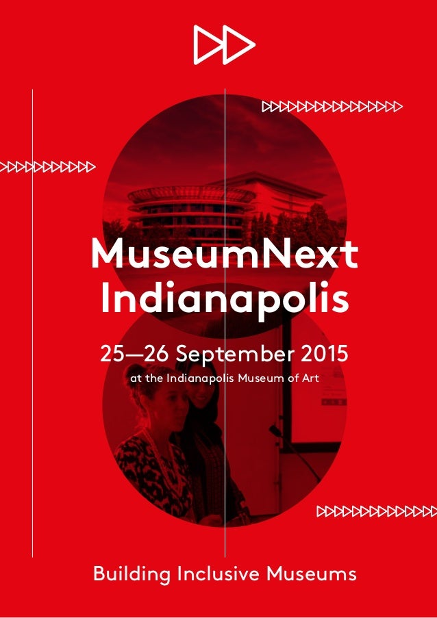 Building Inclusive Museums MuseumNext Indianapolis 25—26 September 2015 at the Indianapolis Museum of Art