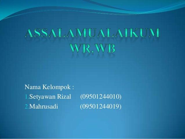 Nama Kelompok :1.Setyawan Rizal (09501244010)2.Mahrusadi      (09501244019)