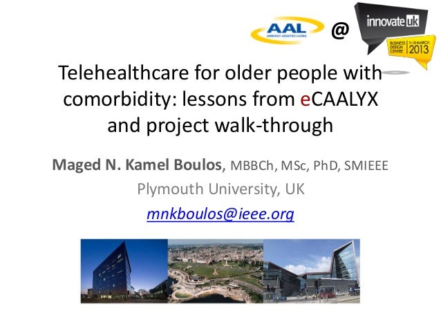 @Telehealthcare for older people with comorbidity: lessons from eCAALYX     and project walk-throughMaged N. Kamel Boulos,...