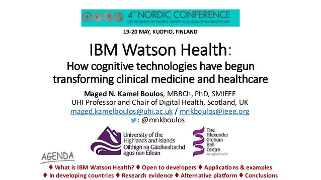 IBM Watson Health: How cognitive technologies have begun transforming clinical medicine and healthcare 19-20 MAY, KUOPIO, ...