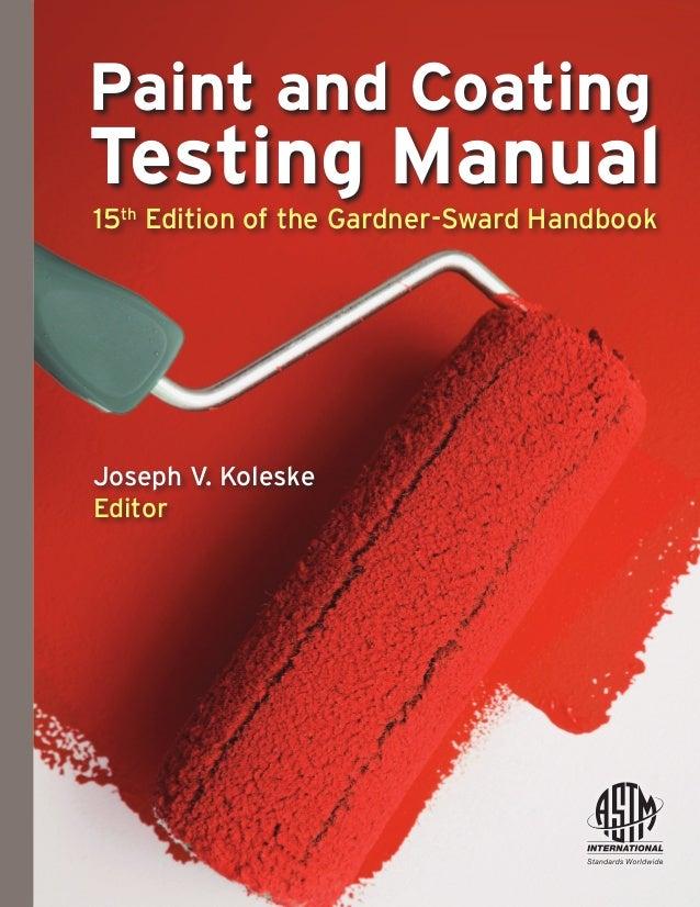 Paint and Coating Testing Manual 15th Edition of the Gardner-Sward Handbook Joseph V. Koleske Editor