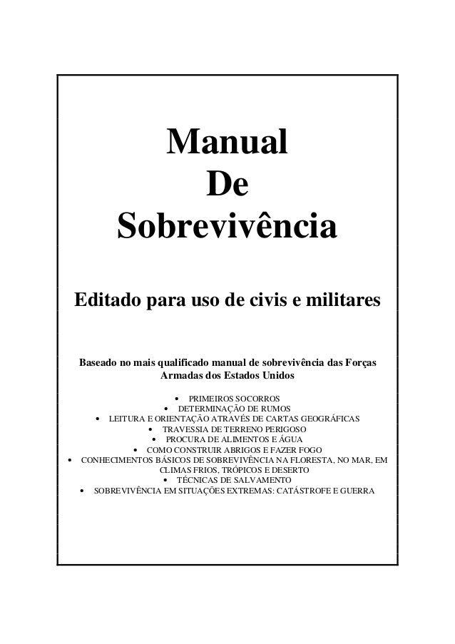 Manual De Sobrevivência Editado para uso de civis e militares Baseado no mais qualificado manual de sobrevivência das Forç...