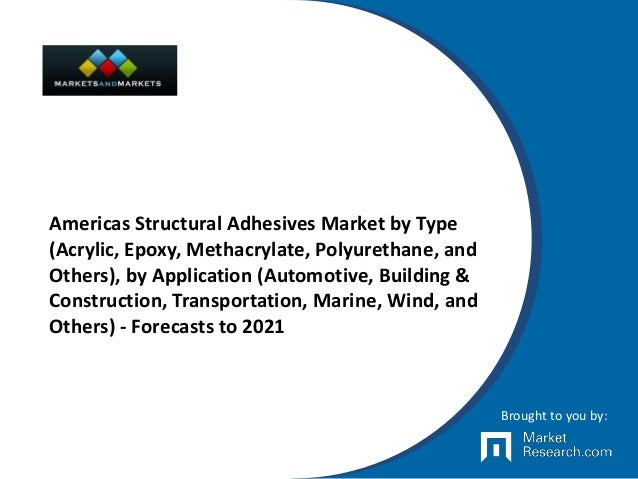 Americas Structural Adhesives Market by Type (Acrylic, Epoxy, Methacrylate, Polyurethane, and Others), by Application (Aut...