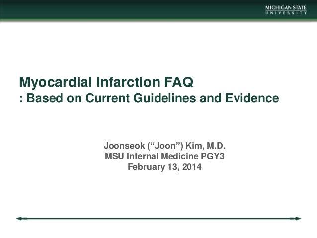 "Myocardial Infarction FAQ : Based on Current Guidelines and Evidence  Joonseok (""Joon"") Kim, M.D. MSU Internal Medicine PG..."