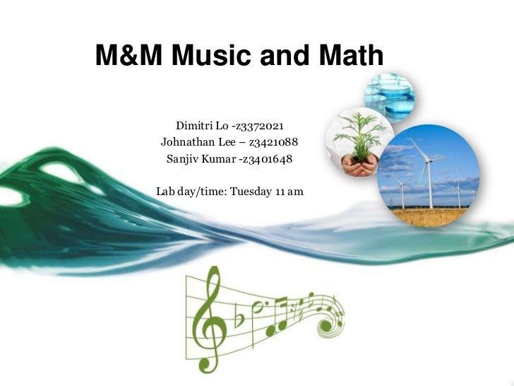 M&M Music and Math      Dimitri Lo -z3372021    Johnathan Lee – z3421088     Sanjiv Kumar -z3401648   Lab day/time: Tuesda...