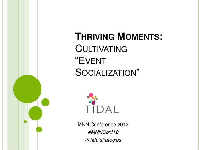 """THRIVING MOMENTS:CULTIVATING""""EVENTSOCIALIZATION""""MNN Conference 2012   #MNNConf12  @tidalstrategies"""