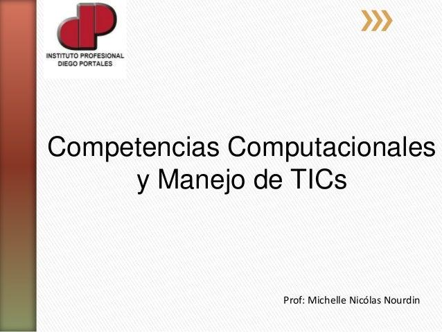 Competencias Computacionales y Manejo de TICs Prof: Michelle Nicólas Nourdin