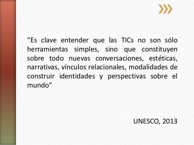 ¿Para qué usar las TICs? Nuevas Prácticas Educativas Evaluación de los Aprendizajes UNESCO, 2013