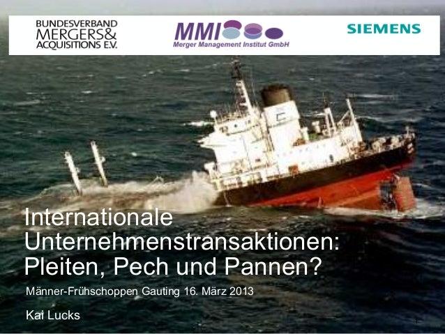 InternationaleUnternehmenstransaktionen:Pleiten, Pech und Pannen?Männer-Frühschoppen Gauting 16. März 2013Kai Lucks       ...