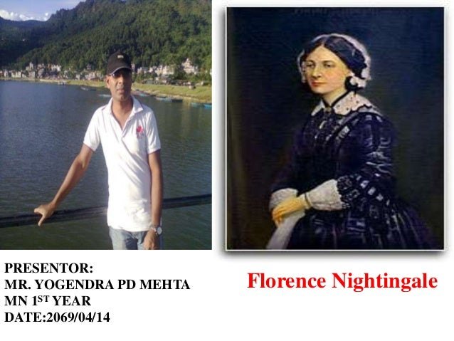 PRESENTOR:MR. YOGENDRA PD MEHTA   Florence NightingaleMN 1ST YEARDATE:2069/04/14
