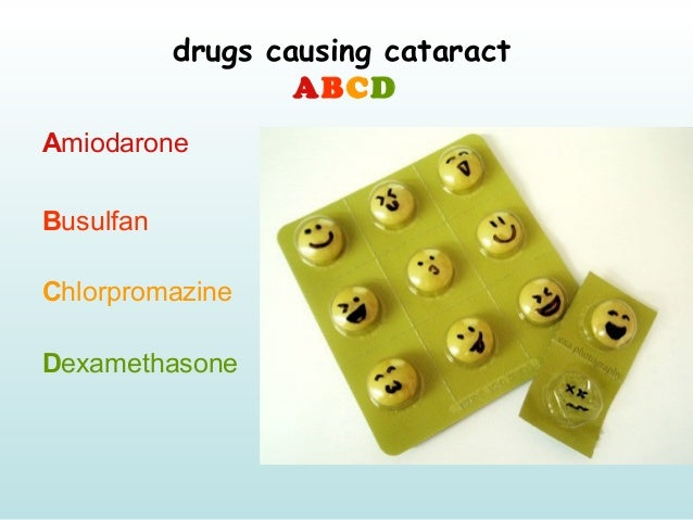 drugs causing cataract ABCD Amiodarone Busulfan Chlorpromazine Dexamethasone