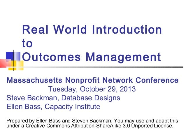 Real World Introduction to Outcomes Management Massachusetts Nonprofit Network Conference Tuesday, October 29, 2013 Steve ...