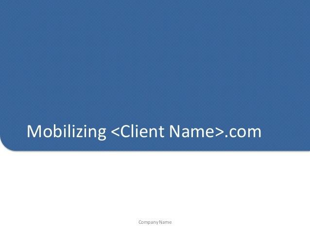 Mobilizing <Client Name>.com             Company Name