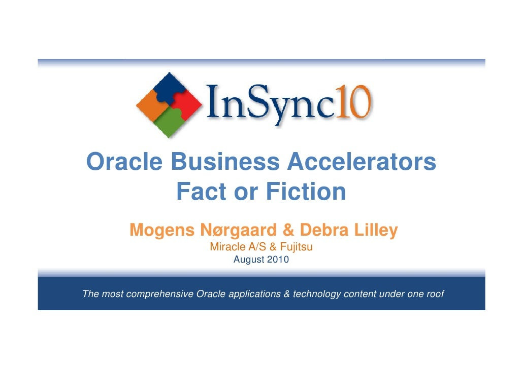 Oracle Business Accelerators        Fact or Fiction           Mogens Nørgaard & Debra Lilley                            Mi...