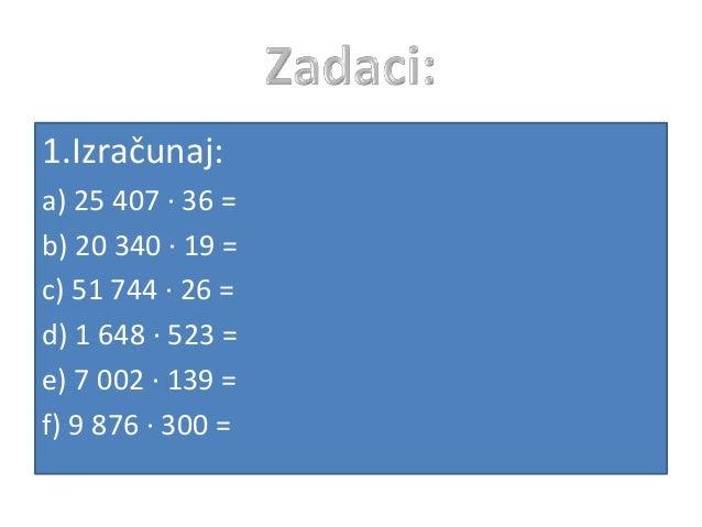 2. Izračunaj: a) 4 410 : 35 = b) 99 530 : 37 = c) 28 125 : 75 = d) 9 890 : 215 = e) 468 720 : 744 = f) 82 810 : 245 =
