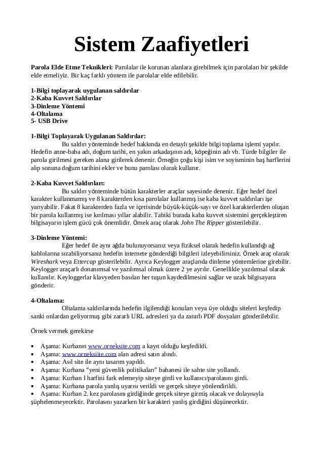 Sistem Zaafiyetleri Parola Elde Etme Teknikleri: Parolalar ile korunan alanlara girebilmek için parolaları bir şekilde eld...