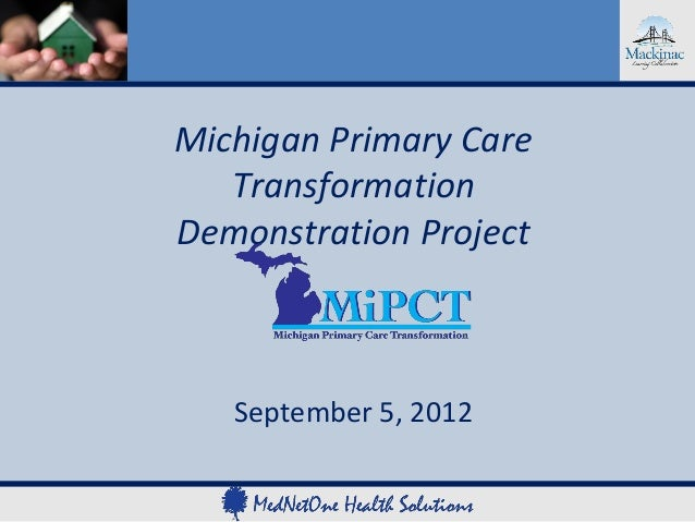 Michigan Primary Care   TransformationDemonstration Project   September 5, 2012