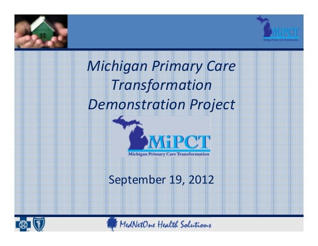 Michigan Primary Care    Transformation Demonstration Project   September 19, 2012