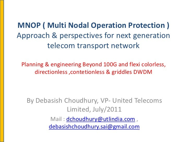MNOP ( Multi Nodal Operation Protection )Approach & perspectives for next generation       telecom transport network Plann...
