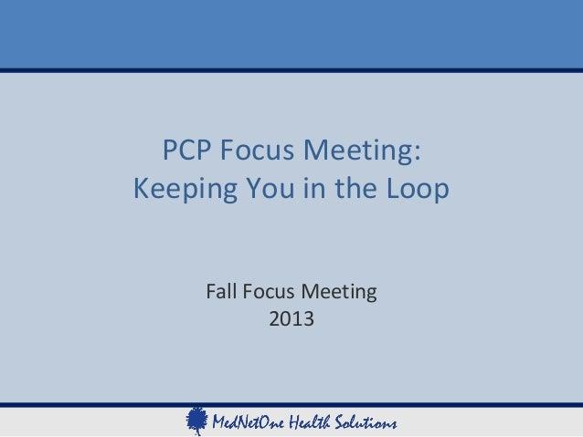 PCP Focus Meeting: Keeping You in the Loop Fall Focus Meeting 2013